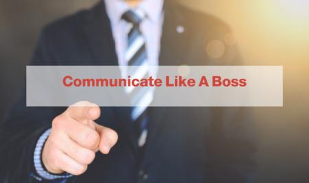 Communicate Like A Boss