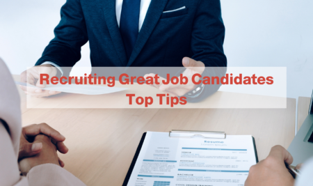 Recruiting Great Job Candidates: Top Tips